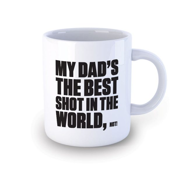 My Dad's The Best Shot Mug